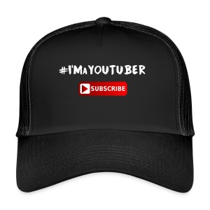I'm a Youtuber : Subscribe - Trucker Cap