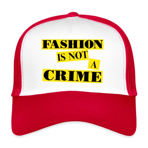 FASHION IS NOT A CRIME - Trucker Cap
