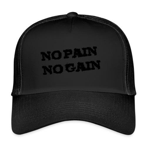 no pain no gain - Trucker Cap
