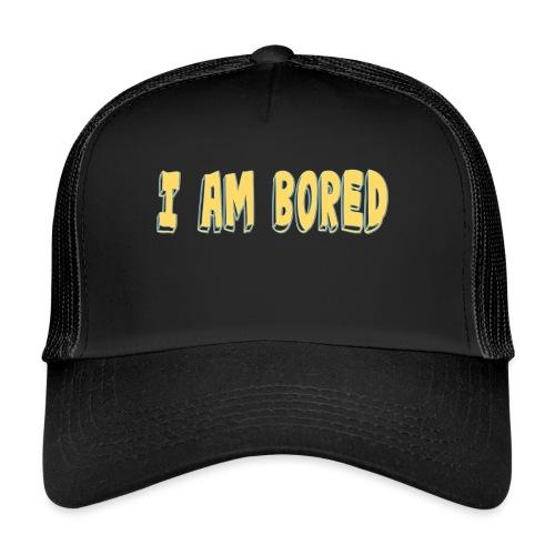 I AM BORED T-SHIRT - Trucker Cap