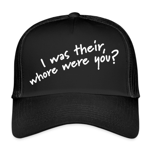 Dyslexic I was there - Trucker Cap