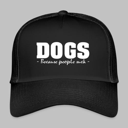 DOGS - BECAUSE PEOPLE SUCK - Trucker Cap