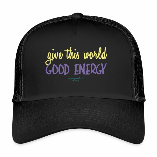 Give this world good energy - Trucker Cap