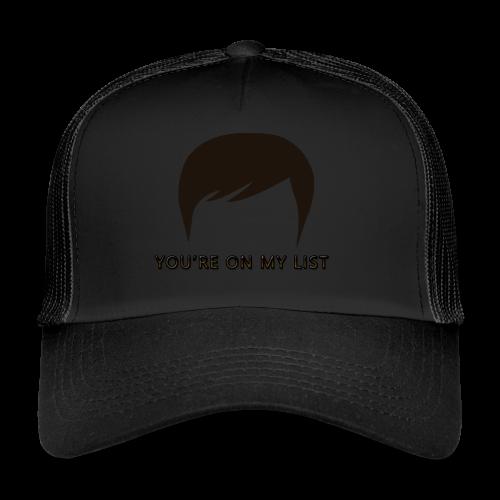 You're on my list! - Trucker Cap