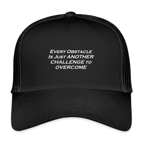 Every Obstacle is just another Challenge... - Trucker Cap