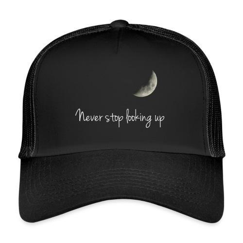 Never stop looking up - Trucker Cap