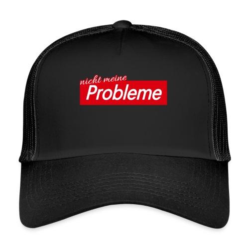 Nicht meine Probleme - Trucker Cap