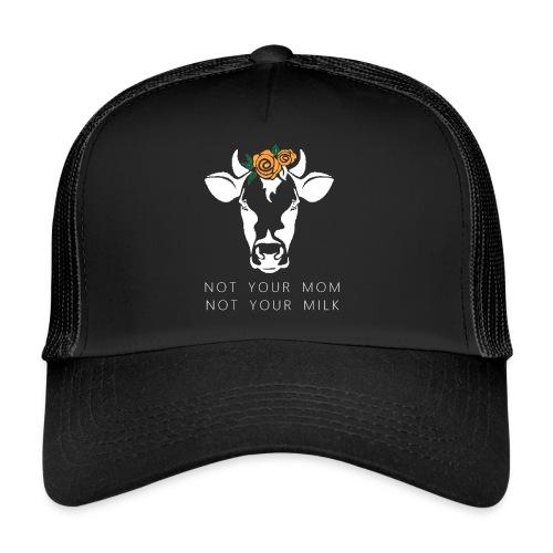Not your mom not your milk - Trucker Cap