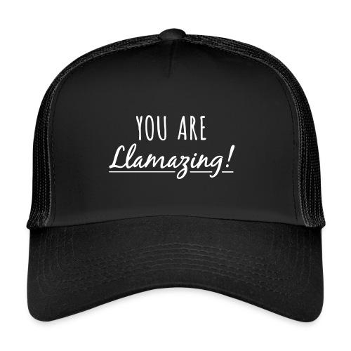 You are Llamazing - Trucker Cap