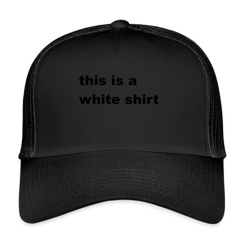 White shirt - Trucker Cap