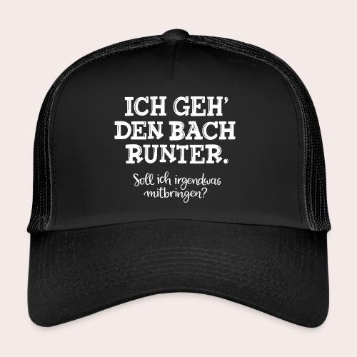 Ich geh' den Bach runter... - Trucker Cap