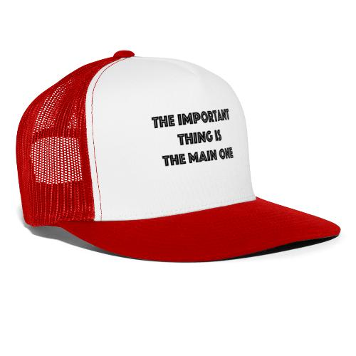 the important thing is the main one - Trucker Cap