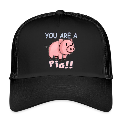 YOU ARE A PIG! T-SHIRT - Trucker Cap