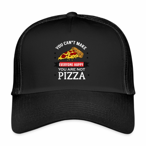 You can't make everyone Happy - You are not Pizza - Trucker Cap