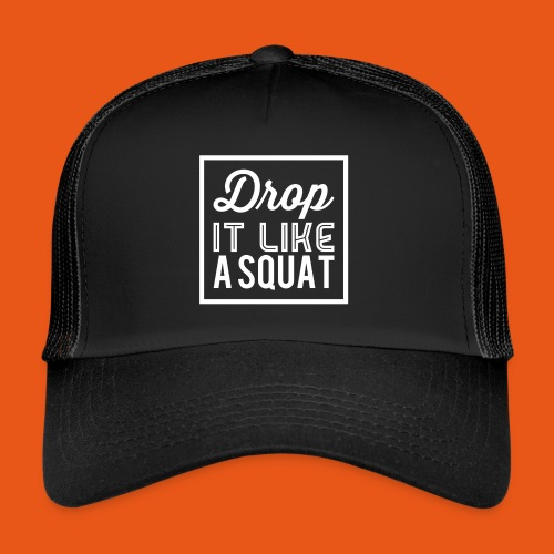 Drop it like a Squat - Trucker Cap