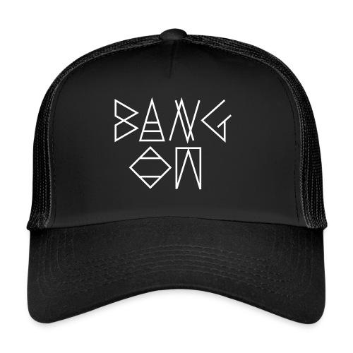 Bang On - Trucker Cap