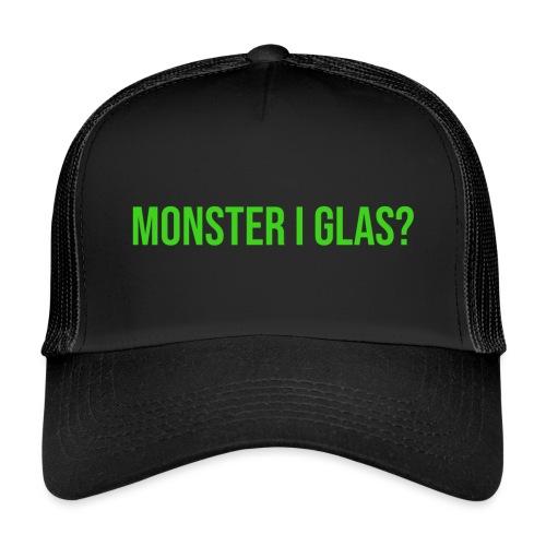 Monster I Glas? - Trucker Cap