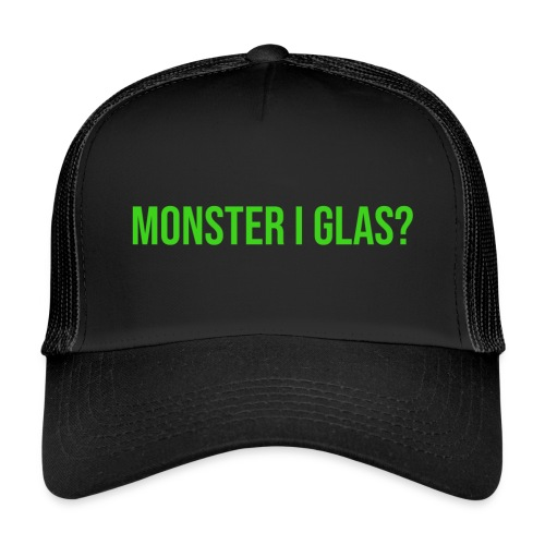 Monster I Glas? - Trucker Cap