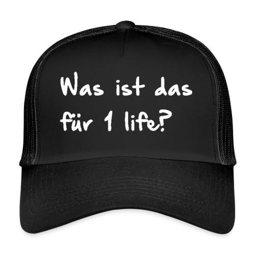Was ist das für 1 life? - Kaffeetasse - Trucker Cap