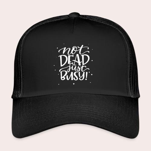 Not DEAD Just BUSY! - Trucker Cap
