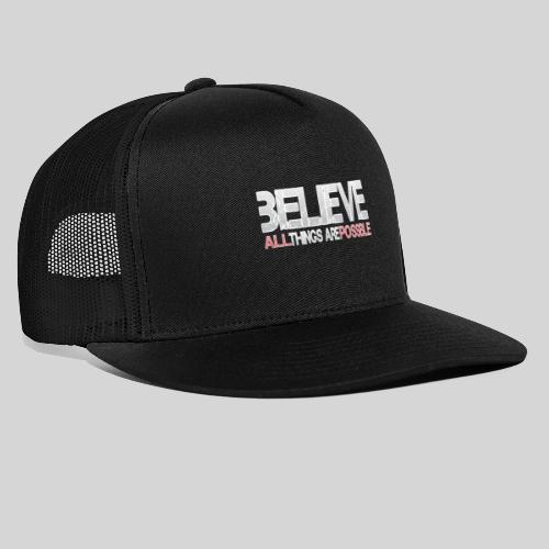 Believe all tings are possible - Trucker Cap