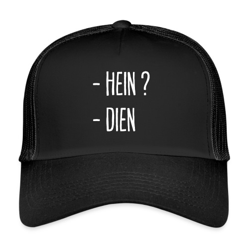 - Hein ? - Dien ! - Trucker Cap
