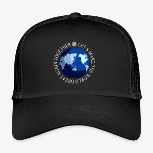 Let s Make The World Great Again - Trucker Cap