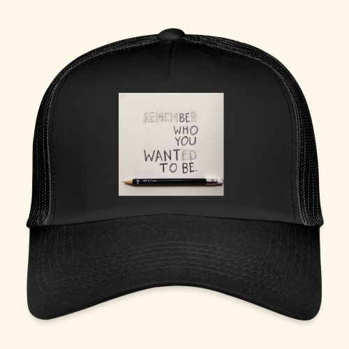 Be who you want to be - Trucker Cap