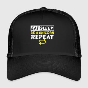 EAT SLEEP BE A UNICORN REPEAT - Trucker Cap