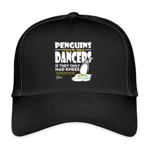 Penguins would be great dancers - Trucker Cap