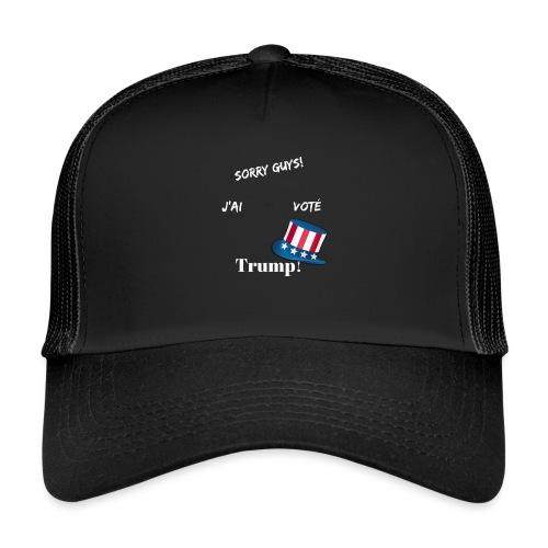 Sorry guys! J'ai pas voté Trump! - Trucker Cap
