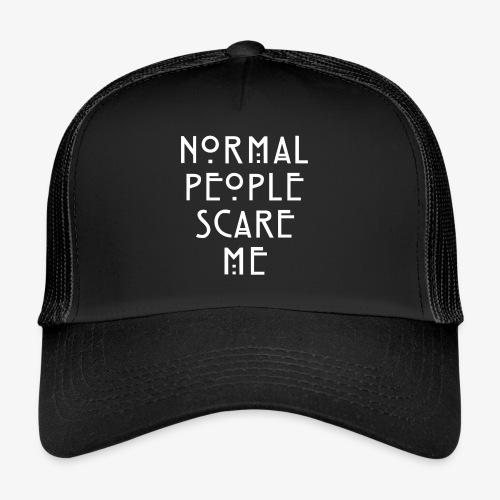 NORMAL PEOPLE SCARE ME - Trucker Cap