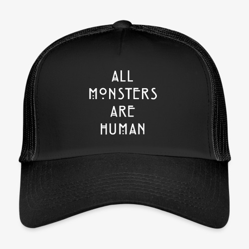 All Monsters Are Human - Trucker Cap