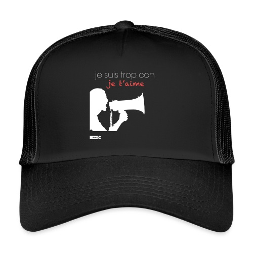 je suis trop con je t'aime - megaphone - Trucker Cap