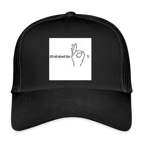 All about the - Trucker Cap