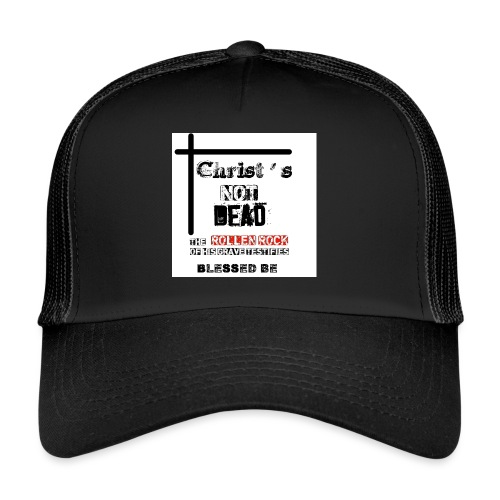 Christ's Not Dead - Trucker Cap