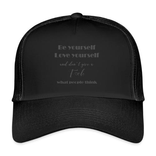 Be yourself Love yourself grey - Trucker Cap