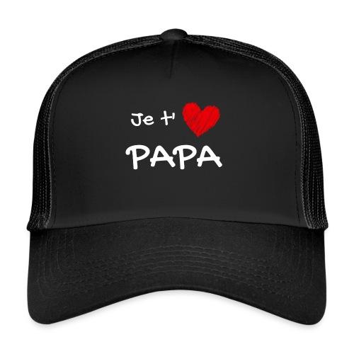t-shirt fete des pères je t'aime papa - Trucker Cap