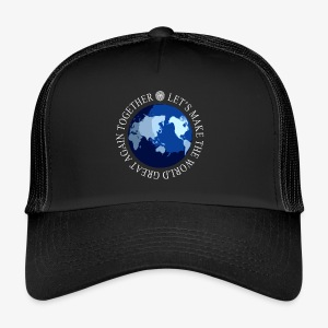 Let s Make The World Great Again Together - Trucker Cap