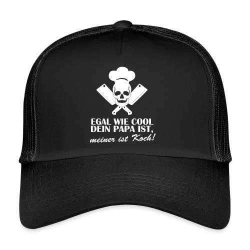 Egal wie cool Dein Papa ist, meiner ist Koch - Trucker Cap