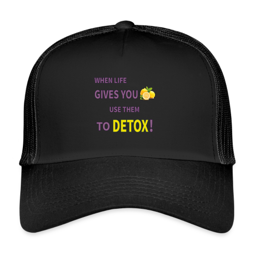 When life gives you lemons you use them to detox! - Trucker Cap