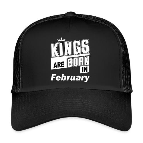 KINGS ARE BORN IN FEBRUARY - Trucker Cap