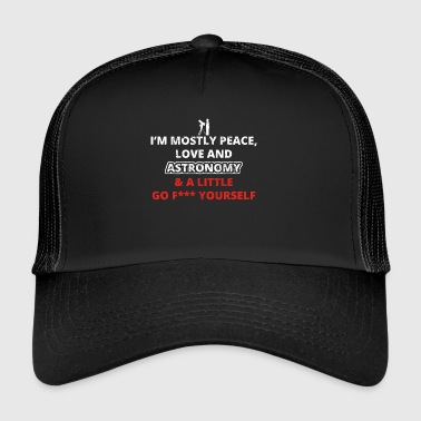 PEACE LOVE FUCK YOURSELF astronomy astronomy png - Trucker Cap