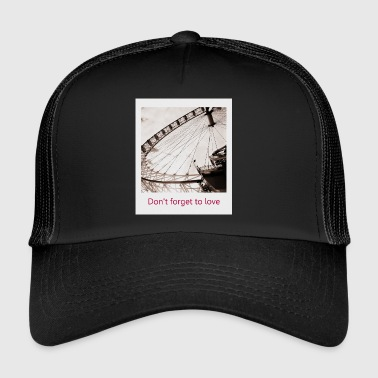 Don t forget to love - Trucker Cap