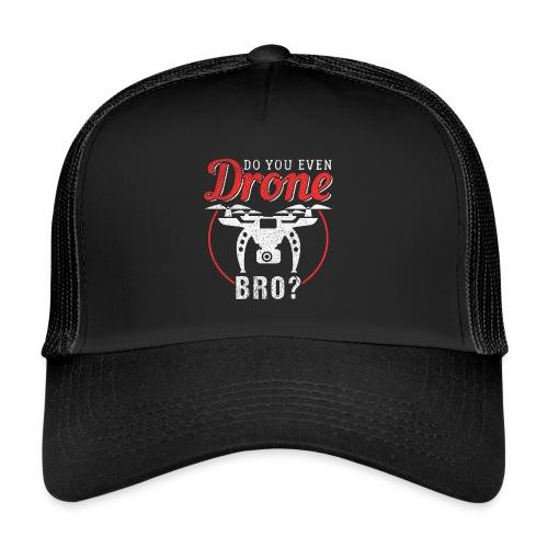 Do You Even Drone Bro? - Trucker Cap