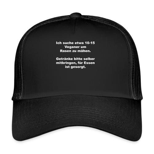 Ich suche Veganer zum Rasen mähen - Trucker Cap