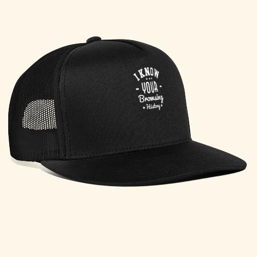I know your browsing History - Trucker Cap