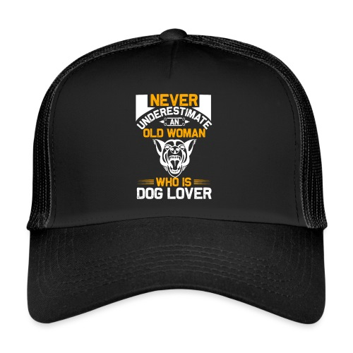 never underestimate an old woman who is dog lover - Trucker Cap
