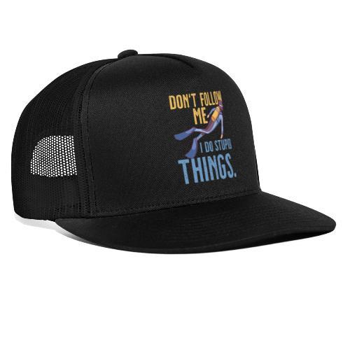 Don't follow me I do stupid things - Trucker Cap