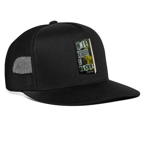 While Nobody Is Watching Cover - Trucker Cap